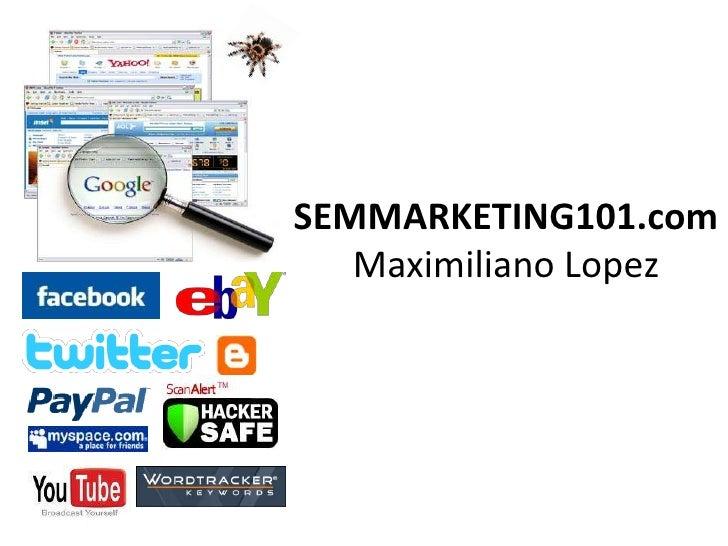 SEMMARKETING101.com    Maximiliano Lopez