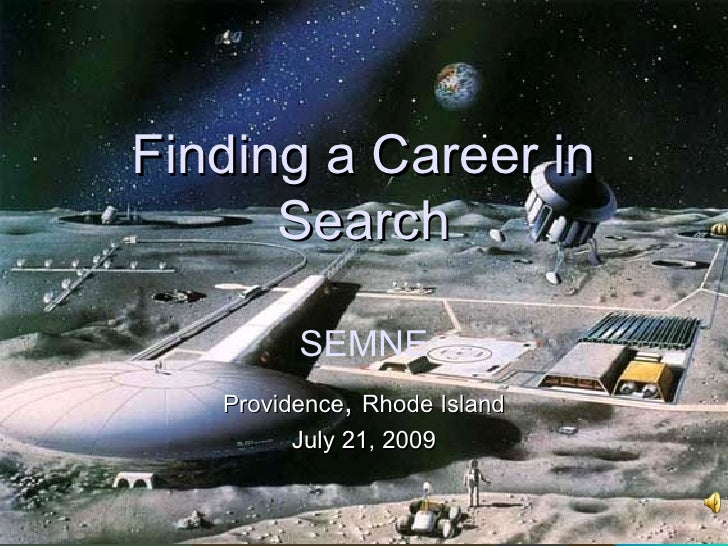 Finding a Career in Search Providence ,  Rhode Island July 21, 2009 SEMNE