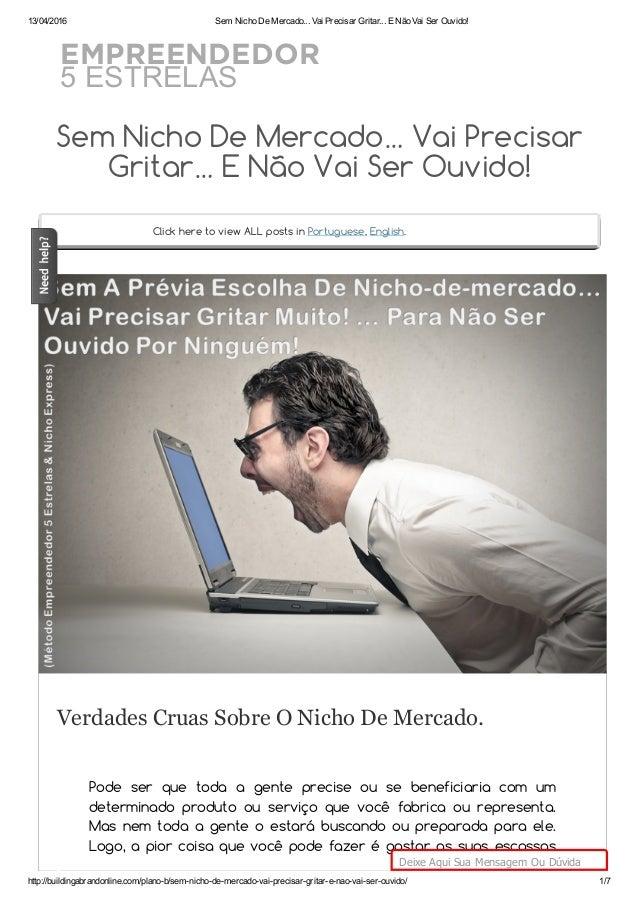 13/04/2016 SemNichoDeMercado...VaiPrecisarGritar...ENãoVaiSerOuvido! http://buildingabrandonline.com/planob/se...