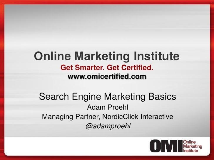 Online Marketing Institute      Get Smarter. Get Certified.       www.omicertified.comSearch Engine Marketing Basics      ...