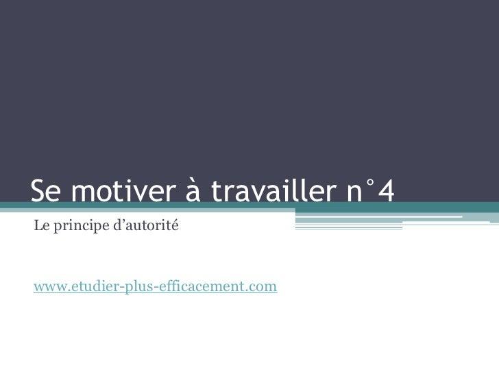 Se motiver à travailler n°4Le principe d'autoritéwww.etudier-plus-efficacement.com