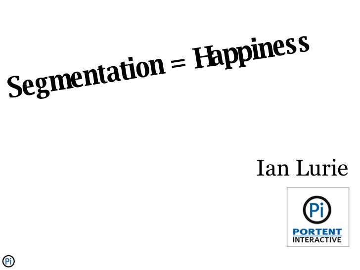 Segmentation = Happiness Ian Lurie