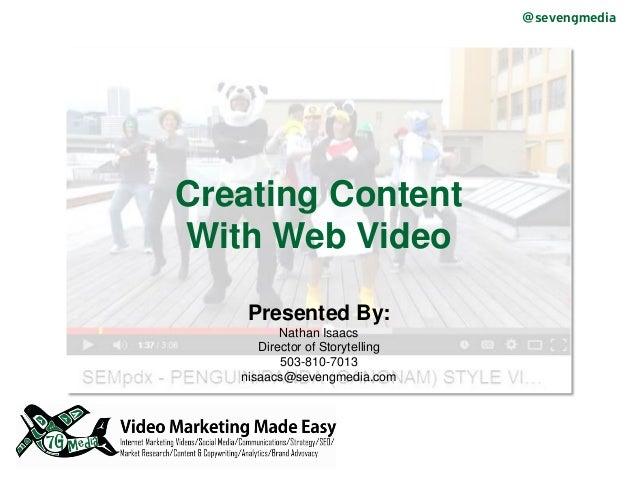 @sevengmedia Presented By: Nathan Isaacs Director of Storytelling 503-810-7013 nisaacs@sevengmedia.com Creating Content Wi...