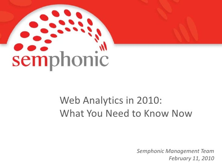 Web Analytics in 2010:<br />What You Need to Know Now<br />Semphonic Management Team<br />February 11, 2010<br />