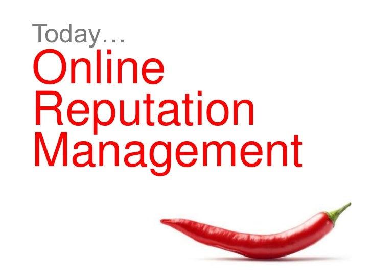 Today…OnlineReputationManagement
