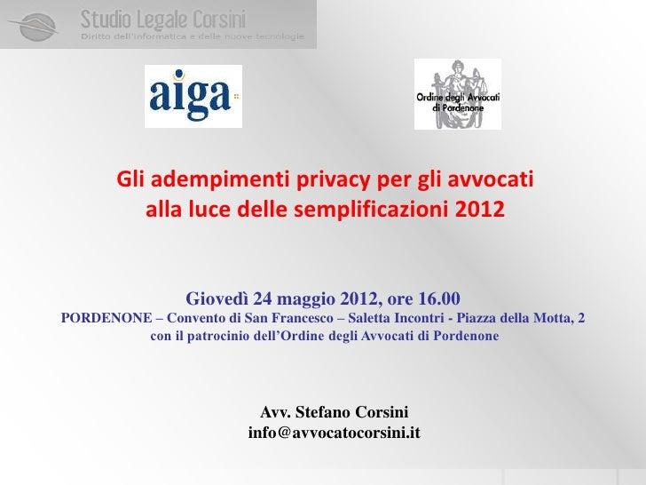Gli adempimenti privacy per gli avvocati           alla luce delle semplificazioni 2012                   Giovedì 24 maggi...