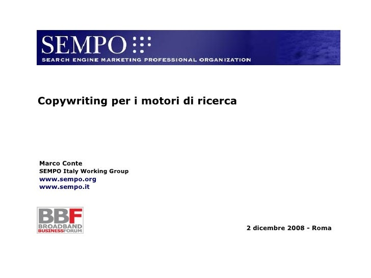 Marco Conte SEMPO Italy Working Group www.sempo.org www.sempo.it 2 dicembre 2008 - Roma Copywriting per i motori di ricerca