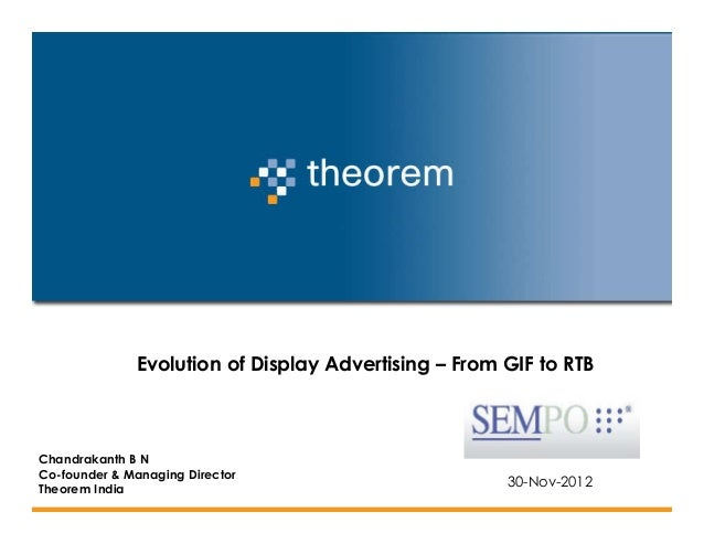 Evolution of Display Advertising – From GIF to RTBChandrakanth B NCo-founder & Managing DirectorTheorem India             ...