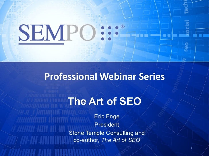 Eric Enge         PresidentStone Temple Consulting and co-author, The Art of SEO                              1