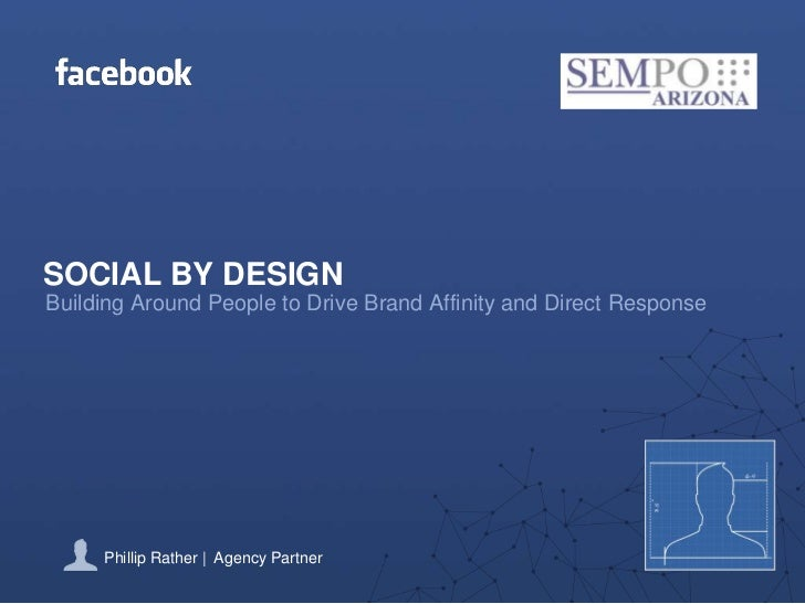 SOCIAL BY DESIGNBuilding Around People to Drive Brand Affinity and Direct Response     Phillip Rather | Agency Partner