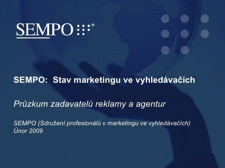 SEMPO:  Stav marketingu ve vyhledávačích  Průzkum zadavatelů reklamy a agentur SEMPO (Sdružení profesionálů v marketingu v...