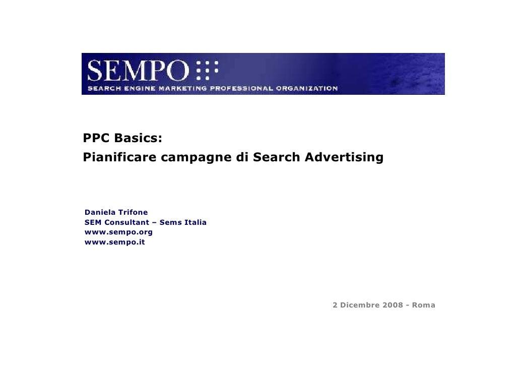 PPC Basics: Pianificare campagne di Search Advertising    Daniela Trifone SEM Consultant – Sems Italia www.sempo.org www.s...