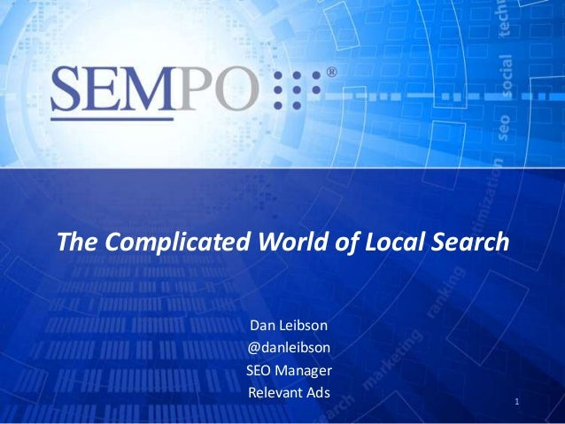 The Complicated World of Local Search Dan Leibson @danleibson SEO Manager Relevant Ads 1