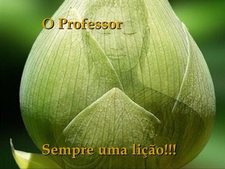O Professor Sempre uma lição!!!