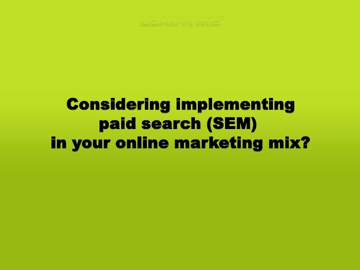 Considering implementing<br />paid search (SEM) <br />in your online marketing mix?<br />