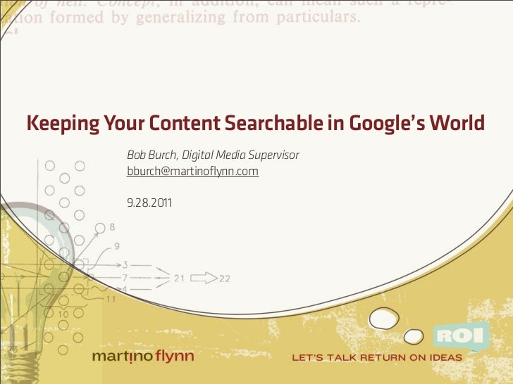 Keeping Your Content Searchable in Google's World          Bob Burch, Digital Media Supervisor          bburch@martinoflyn...