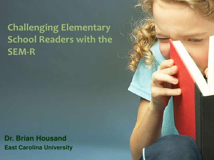 Challenging Elementary School Readers with the<br />SEM-R<br />Dr. Brian Housand<br />East Carolina University<br />