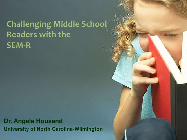 Challenging Middle School Readers with the<br />SEM-R<br />Dr. Angela Housand<br />University of North Carolina-Wilmington...