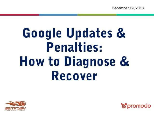 December 19, 2013  Google Updates & Penalties: How to Diagnose & Recover