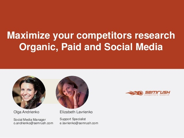 Maximize your competitors research Organic, Paid and Social Media Elizabeth Lavrienko Support Specialist e.lavrienko@semru...
