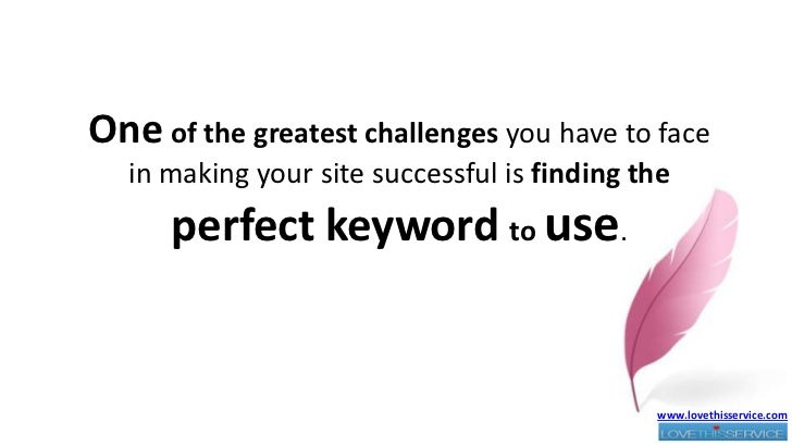Oneof the greatest challenges you have to face in making your site successful is finding the perfect keyword to use.<br />...