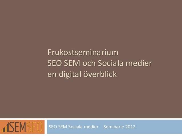 Frukostseminarium SEO SEM och Sociala medier en digital överblick SEO SEM Sociala medier Seminarie 2012