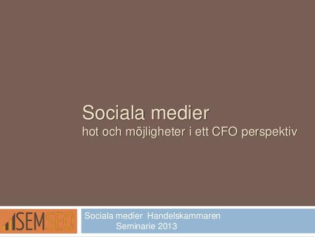 Sociala medierhot och möjligheter i ett CFO perspektivSociala medier HandelskammarenSeminarie 2013