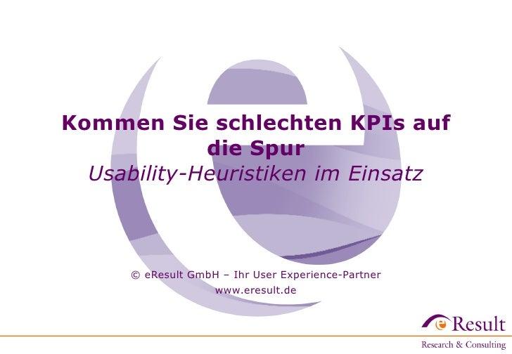 Kommen Sie schlechten KPIs auf             die Spur  Usability-Heuristiken im Einsatz      © eResult GmbH – Ihr User Exper...