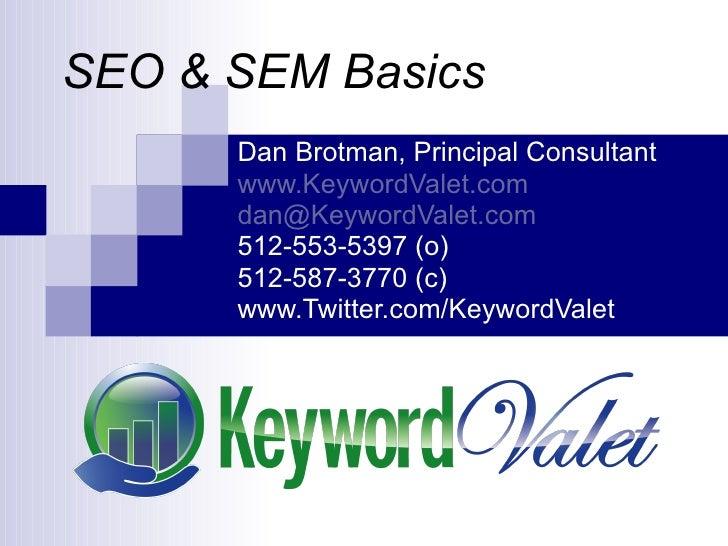Dan Brotman, Principal Consultant www.KeywordValet.com [email_address] 512-553-5397 (o) 512-587-3770 (c) www.Twitter.com/K...