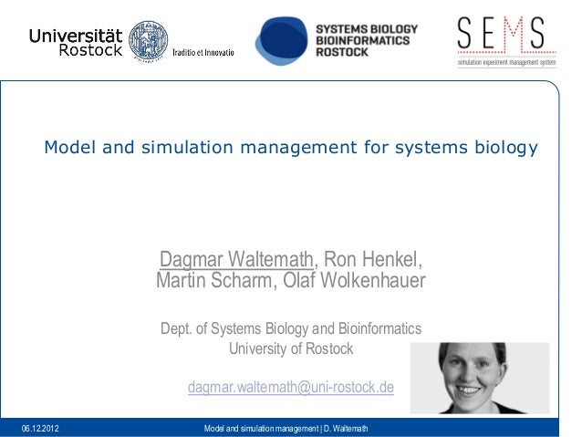 Model and simulation management for systems biology                Dagmar Waltemath, Ron Henkel,                Martin Sch...