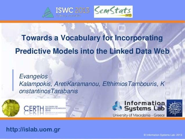 Towards a Vocabulary for Incorporating  Predictive Models into the Linked Data Web Evangelos Kalampokis, AretiKaramanou, E...