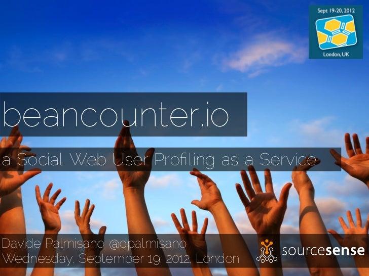 beancounter.ioa Social Web User Profiling as a ServiceDavide Palmisano @dpalmisanoWednesday, September 19, 2012, London