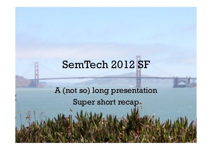 SemTech 2012 SFA (not so) long presentation     Super short recap