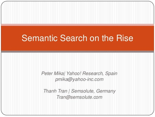 Peter Mika| Yahoo! Research, Spainpmika@yahoo-inc.comThanh Tran | Semsolute, GermanyTran@semsolute.comSemantic Search on t...