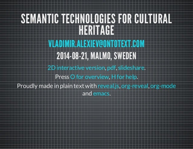 SEMANTIC TECHNOLOGIES FOR CULTURAL  HERITAGE  VLADIMIR.ALEXIEV@ONTOTEXT.COM  2014-08-21, MALMO, SWEDEN  2D interactive ver...