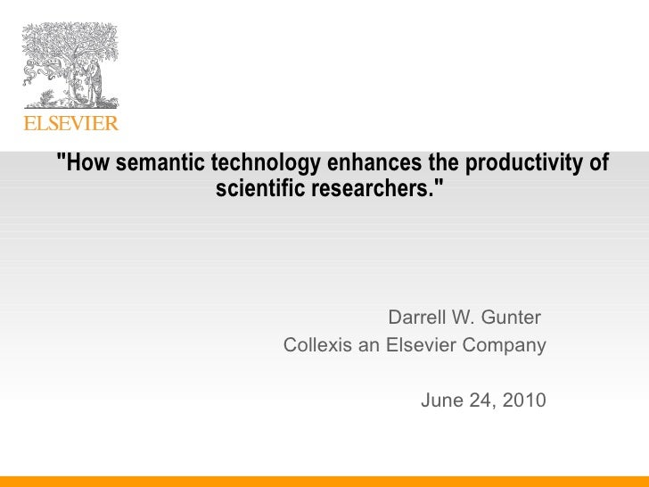 """Darrell W. Gunter  Collexis an Elsevier Company June 24, 2010 """"How semantic technology enhances the productivity of s..."""