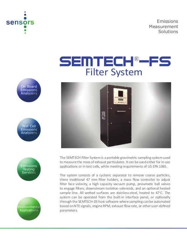 SEMTECH® -FS Filter System The SEMTECH Filter System is a portable gravimetric sampling system used to measure the mass of...