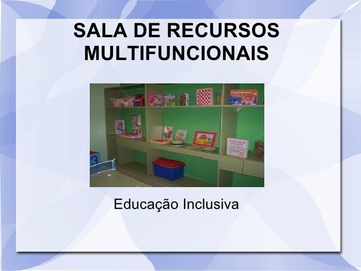 SALA DE RECURSOS MULTIFUNCIONAIS   Educação Inclusiva