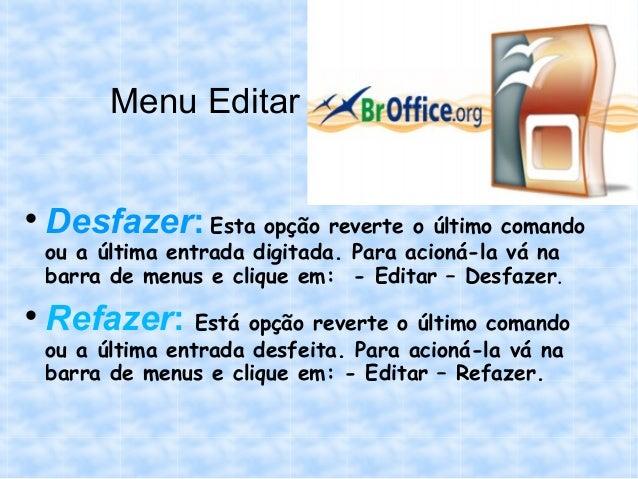 Menu Editar    Desfazer: Esta opção reverte o último comando    ou a última entrada digitada. Para acioná-la vá na    bar...