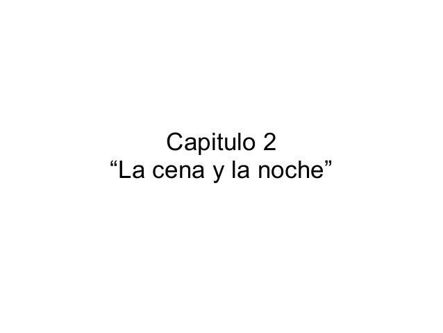"""Capitulo 2 """"La cena y la noche"""""""