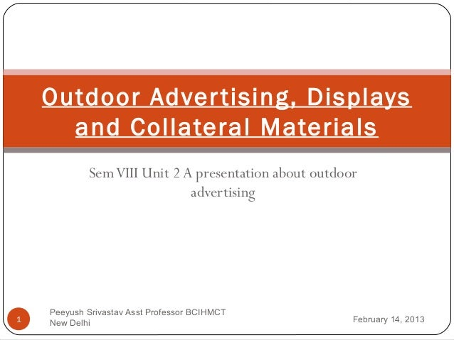 Outdoor Adver tising, Displays      and Collateral Materials            Sem VIII Unit 2 A presentation about outdoor      ...