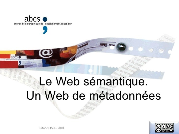Le Web sémantique. Un Web de métadonnées    Tutoriel JABES 2010