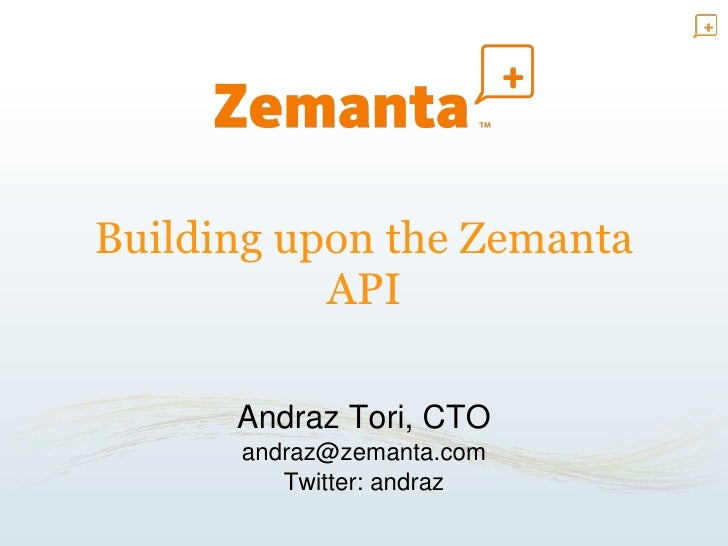 Building upon the Zemanta API Andraz Tori, CTO [email_address] Twitter: andraz