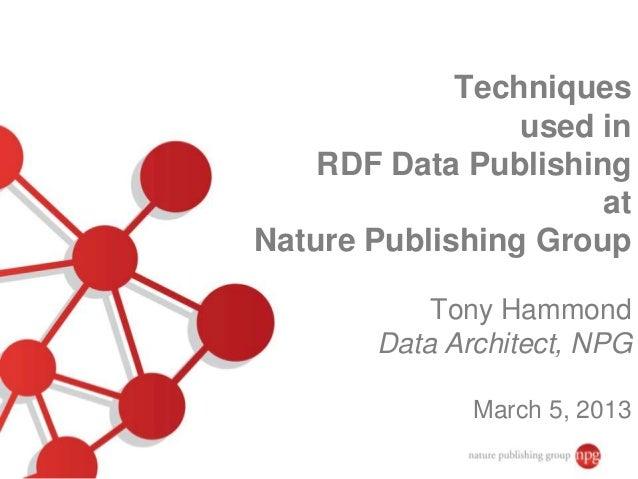 Techniques                 used in    RDF Data Publishing                      atNature Publishing Group           Tony Ha...