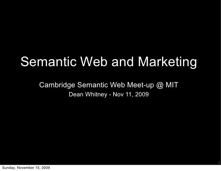 Semantic Web and Marketing                    Cambridge Semantic Web Meet-up @ MIT                             Dean Whitne...