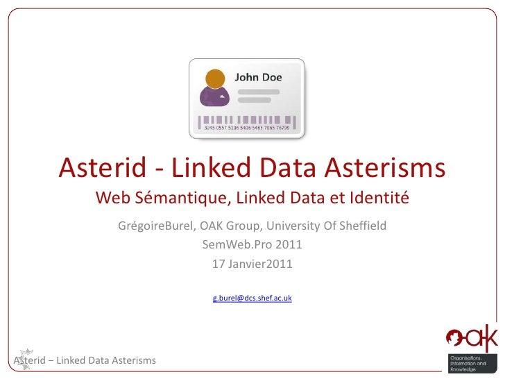 Asterid - Linked Data AsterismsWeb Sémantique, Linked Data et Identité GrégoireBurel, OAK Group, University Of Sheffield S...