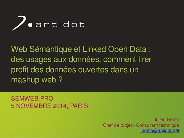 Antidot™ © 2014 1 Web Sémantique et Linked Open Data : des usages aux données, comment tirer profit des données ouvertes d...
