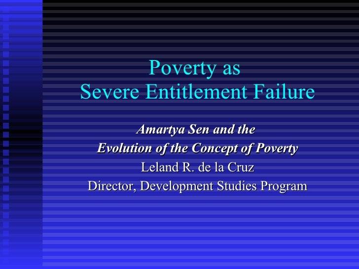 Poverty as  Severe Entitlement Failure Amartya Sen and the  Evolution of the Concept of Poverty Leland R. de la Cruz Direc...