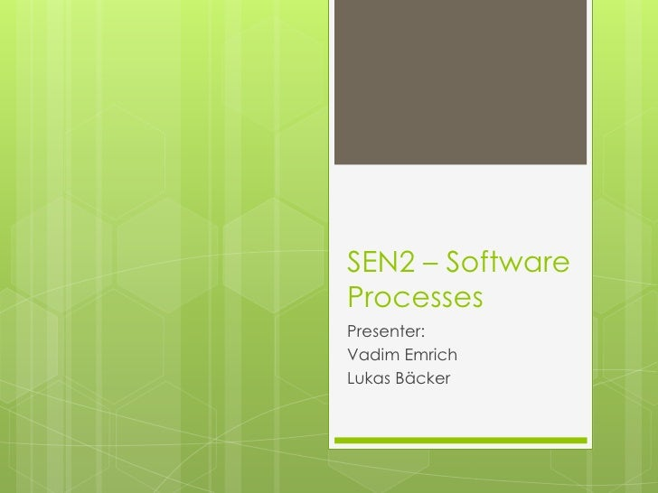 SEN2 – Software Processes<br />Presenter: <br />VadimEmrich<br />Lukas Bäcker<br />