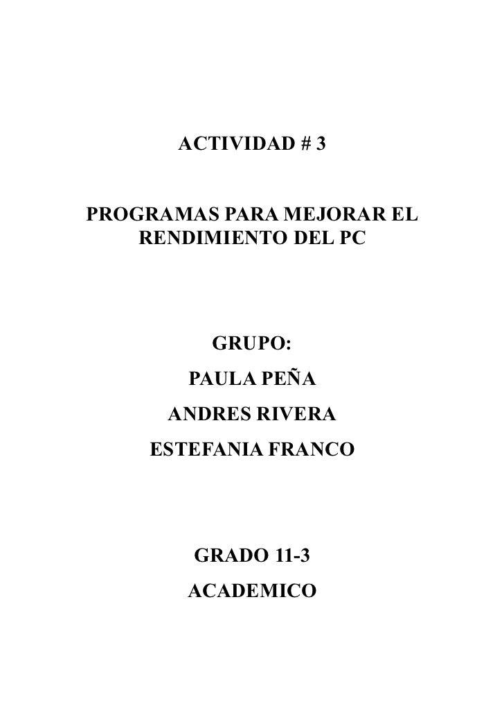 ACTIVIDAD # 3PROGRAMAS PARA MEJORAR EL    RENDIMIENTO DEL PC         GRUPO:       PAULA PEÑA      ANDRES RIVERA    ESTEFAN...